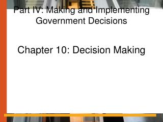 Part IV: Making and Implementing Government Decisions