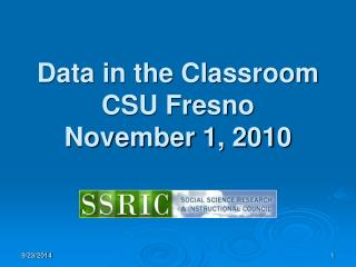 Data in the Classroom CSU Fresno November 1, 2010