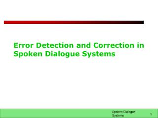 Error Detection and Correction in Spoken Dialogue Systems