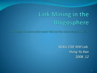 Link Mining in the Blogosphere Workshop on Community-based Web Service Computing and Mining