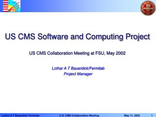 US CMS Software and Computing Project US CMS Collaboration Meeting at FSU, May 2002