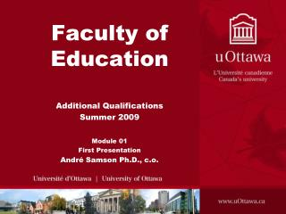 Faculty of Education   Additional Qualifications Summer 2009  Module 01 First Presentation Andr  Samson Ph.D., c.o.
