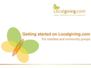 Getting started on Localgiving For charities and community groups