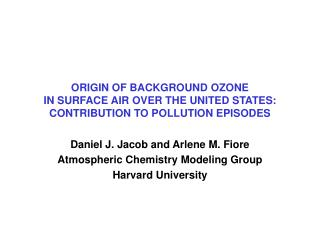 Daniel J. Jacob and Arlene M. Fiore Atmospheric Chemistry Modeling Group Harvard University