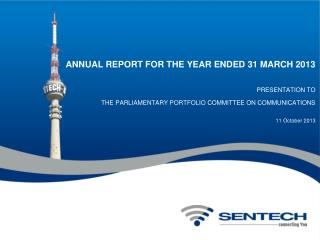 ANNUAL REPORT FOR THE YEAR ENDED 31 MARCH 2013 PRESENTATION TO