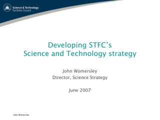 Developing STFC's  Science  and Technology strategy