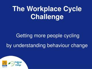 The Workplace Cycle Challenge  Getting more people cycling  by understanding behaviour change