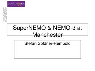 SuperNEMO & NEMO-3 at Manchester