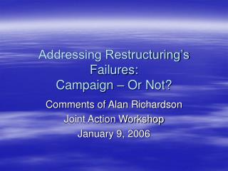 Addressing Restructuring's Failures:  Campaign – Or Not?