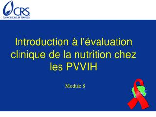 Introduction à l'évaluation clinique de la nutrition chez les PVVIH