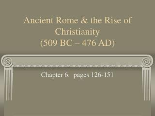 Ancient Rome  the Rise of Christianity  509 BC   476 AD