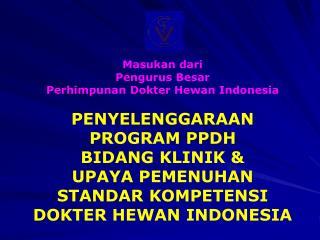 Masukan dari Pengurus Besar  Perhimpunan Dokter Hewan Indonesia
