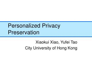 Personalized Privacy Preservation