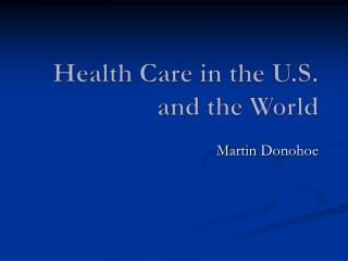 Health Care in the U.S. and the World