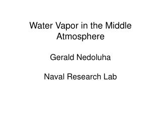 Water Vapor in the Middle Atmosphere Gerald  Nedoluha Naval Research Lab