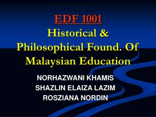 EDF 1001 Historical & Philosophical Found. Of Malaysian Education
