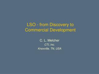 LSO - from Discovery to  Commercial Development