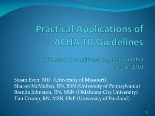 Practical Applications of ACHA TB Guidelines ACHA 2010 Annual Meeting, Philadelphia  June 4, 2010