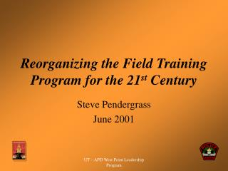 Reorganizing the Field Training Program for the 21 st  Century