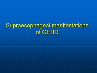 Supraesophageal manifestations of GERD