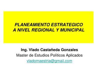 PLANEAMIENTO ESTRATEGICO  A NIVEL REGIONAL Y MUNICIPAL