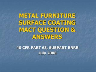 METAL FURNITURE SURFACE COATING MACT QUESTION & ANSWERS