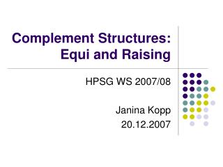 Complement Structures:  Equi and Raising