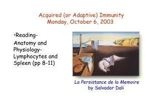 Acquired (or Adaptive) Immunity Monday, October 6, 2003