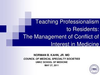 Teaching Professionalism  to Residents:      The Management of Conflict of Interest in Medicine