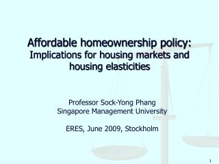 Affordable homeownership policy:  Implications for housing markets and housing elasticities