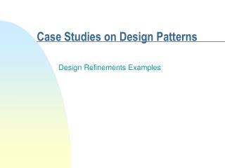 Case Studies on Design Patterns