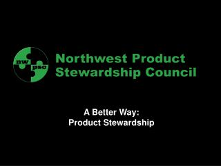 A Better Way: Product Stewardship