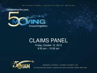 CLAIMS PANEL Friday, October 12, 2012 8:30  a m – 10:30 am