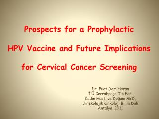 Prospects for a Prophylactic HPV Vaccine and Future Implications  for Cervical Cancer Screening