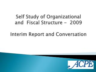 Self Study of Organizational  and  Fiscal Structure -  2009 Interim Report and Conversation