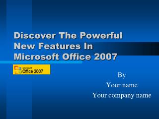Discover The Powerful New Features In  Microsoft Office  2007