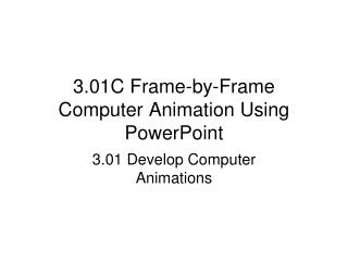 3.01C Frame-by-Frame Computer Animation Using PowerPoint