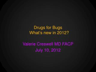 Drugs for Bugs   What's new in  2012?