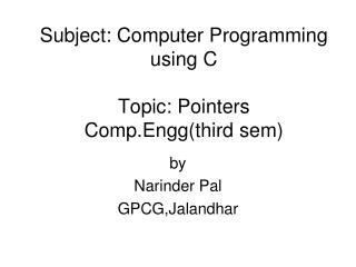 Subject: Computer Programming using C Topic: Pointers Comp.Engg(third sem)