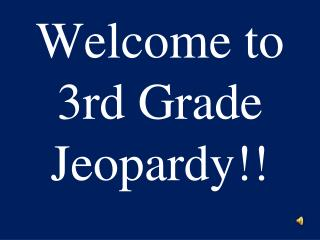 Welcome to 3rd Grade Jeopardy!!