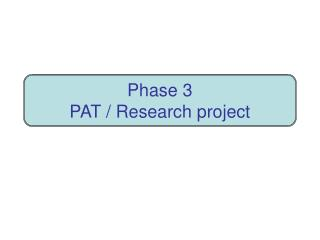 Phase 3 PAT / Research project
