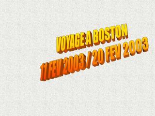 VOYAGE A BOSTON 11 FEV 2003 / 20 FEV 2003