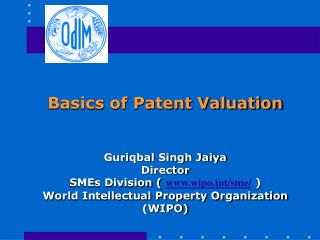 Basics of Patent Valuation Guriqbal Singh Jaiya Director SMEs Division (  wipot/sme/  ) World Intellectual Property Orga