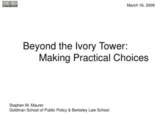 Beyond the Ivory Tower:  	Making Practical Choices