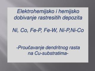 Elektrohemijsko i hemijsko  dobivanje rastresitih depozita Ni, Co , Fe-P, Fe-W, Ni-P, Ni-Co