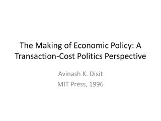 The Making of Economic Policy: A Transaction-Cost Politics Perspective