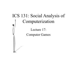 ICS 131: Social Analysis of Computerization