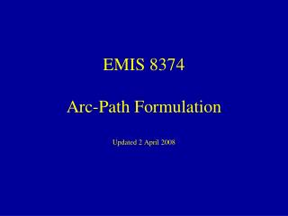 EMIS 8374 Arc-Path Formulation Updated 2 April 2008