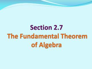 Section 2.7  The Fundamental Theorem of Algebra