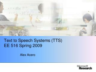 Text to Speech Systems (TTS) EE 516 Spring 2009